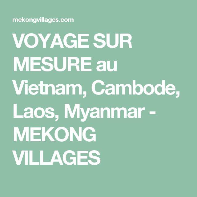 VOYAGE SUR MESURE au Vietnam, Cambode, Laos, Myanmar - MEKONG VILLAGES