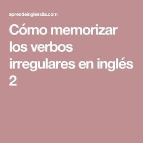 Cómo memorizar los verbos irregulares en inglés 2