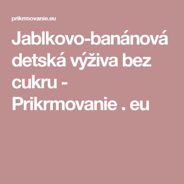Jablkovo-banánová detská výživa bez cukru - Prikrmovanie . eu