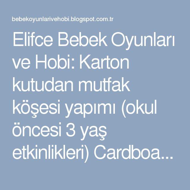 Elifce Bebek Oyunları ve Hobi: Karton kutudan mutfak köşesi yapımı (okul öncesi 3 yaş etkinlikleri) Cardboard boxes made from kitchen corner (3 preschool activities )
