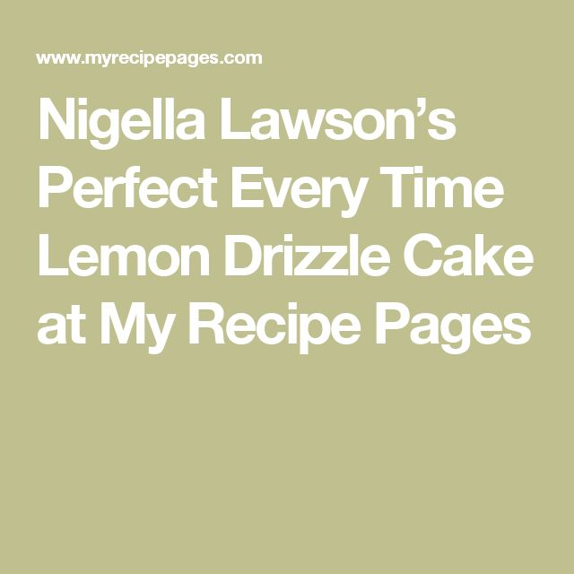 Nigella Lawson's Perfect Every Time Lemon Drizzle Cake at My Recipe Pages