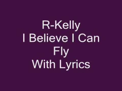 R Kelly I Believe I Can Fly Lyrics - YouTube Lyrics link:  http://www.azlyrics.com/lyrics/rkelly/ibelieveicanfly.html