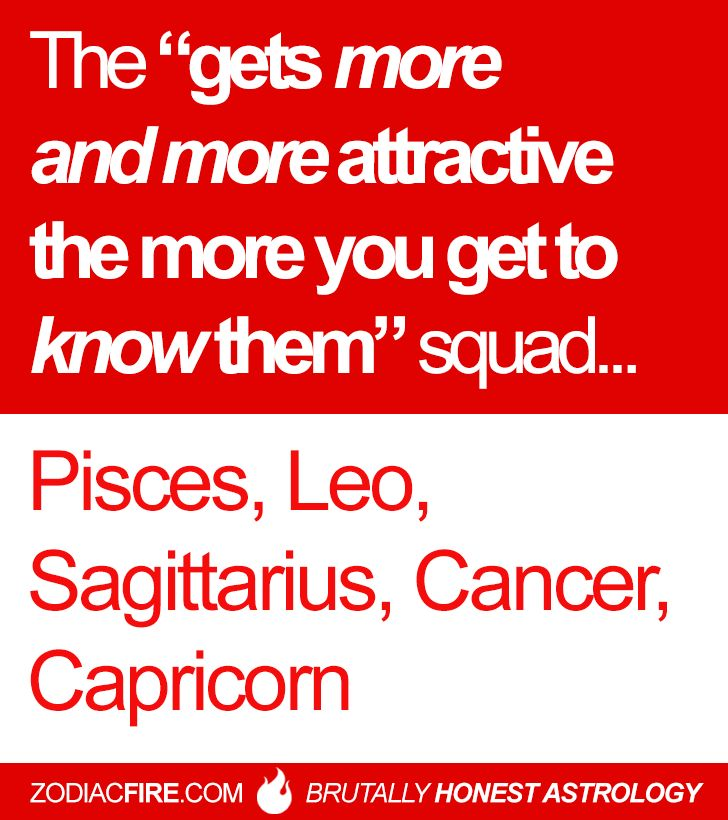 "The ""gets more and more attractive the more you get to know them"" zodiac squad… ★// Pisces // Leo // Sagittarius // Cancer Zodiac Sign ♋ // Capricorn //"
