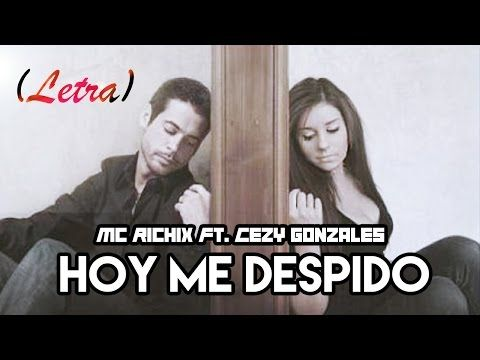 ▶ ♥ Hoy me despido ♥ Mc Richix Ft. Cezy Gonzales + [LETRA] - YouTube