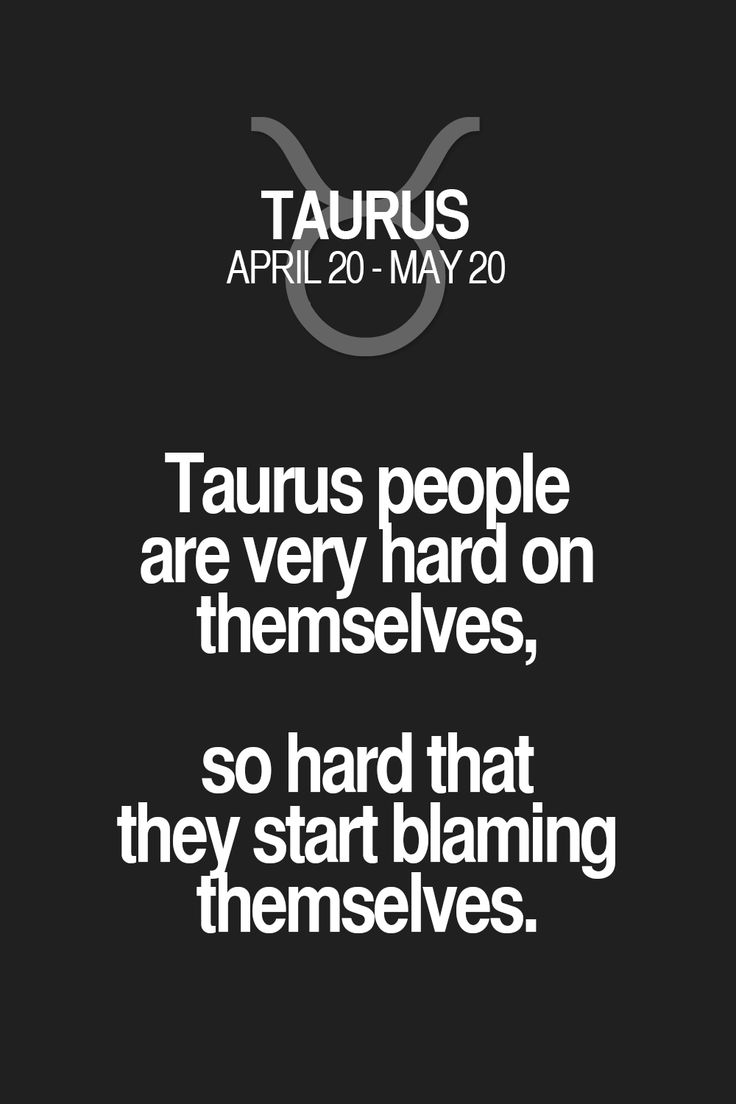 Taurus people are very hard on themselves, so hard that they start blaming themselves. Taurus | Taurus Quotes | Taurus Zodiac Signs