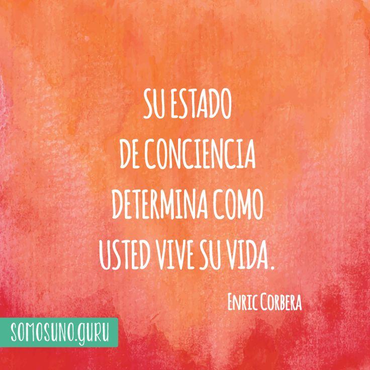 Cita: Su estado de conciencia determina como usted vive su vida. Enric Corbera