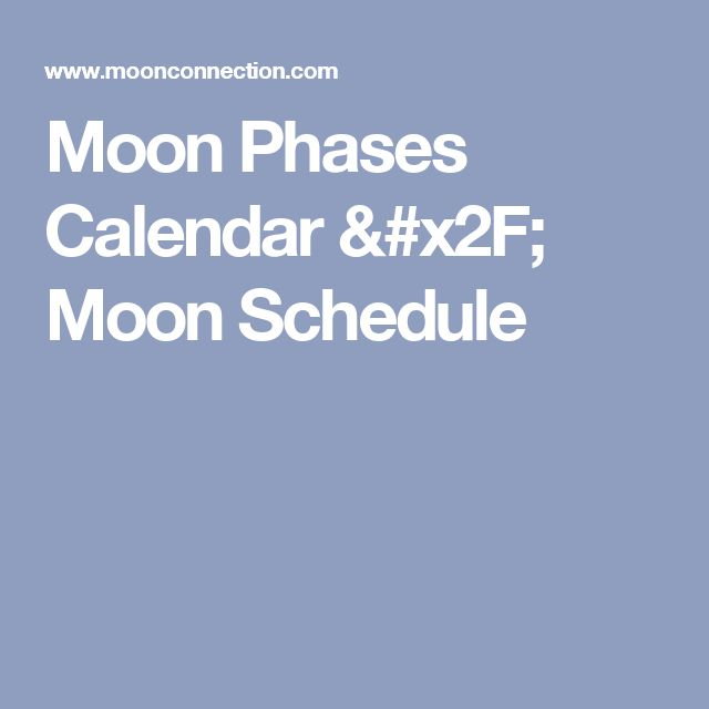 Moon Phases Calendar / Moon Schedule