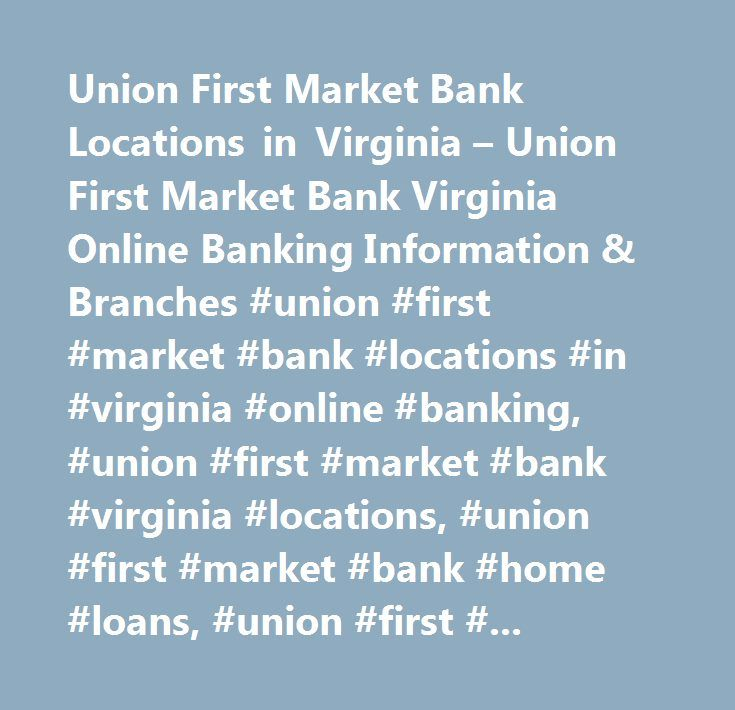 Union First Market Bank Locations in Virginia – Union First Market Bank Virginia Online Banking Information & Branches #union #first #market #bank #locations #in #virginia #online #banking, #union #first #market #bank #virginia #locations, #union #first #market #bank #home #loans, #union #first #market #bank #credit #card, #union #first #market #bank #mortgage, #virginia #internet #banking, #va #bank #listing #site…