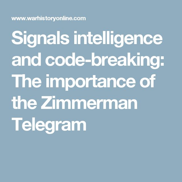 Signals intelligence and code-breaking: The importance of the Zimmerman Telegram
