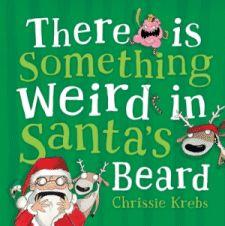 There is Something Weird in Santa's Beard - Chrissie Krebs