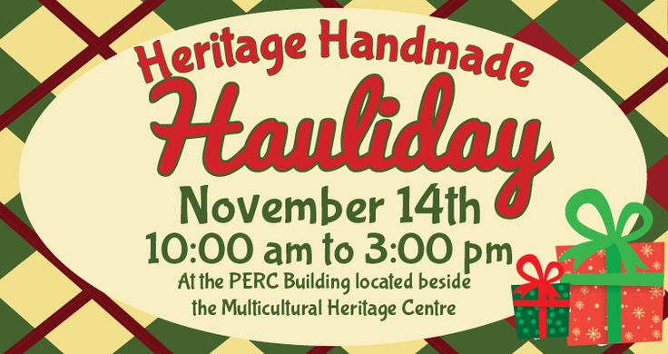 Heritage Handmade Hauliday November 14th10:00 am to 3:00 pm At the PERC Building located besidesthe Multicultural Heritage Centre Heritage Handmade Hauliday Sale will feature locally madecreations from our Makers Market to kick off yourChristmas shopping. Shop local. Support Local.