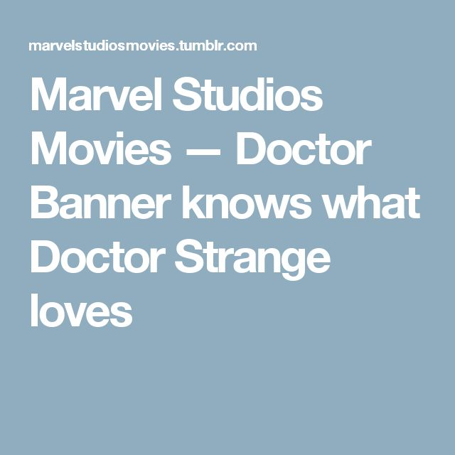 Marvel Studios Movies — Doctor Banner knows what Doctor Strange loves