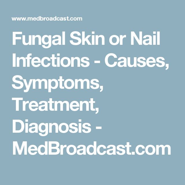Fungal Skin or Nail Infections - Causes, Symptoms, Treatment, Diagnosis - MedBroadcast.com