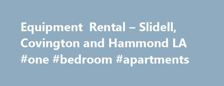 """Equipment Rental – Slidell, Covington and Hammond LA #one #bedroom #apartments http://remmont.com/equipment-rental-slidell-covington-and-hammond-la-one-bedroom-apartments/  #equipment rental # """"Volvo Rents provides us with the resources to expand, and allows us to align our culture with a trustworthy brand that is known for their commitment to their employees and their customers,"""" explains Ralph Kastner Sr. owner of Tuff Equipment Rentals. """"Since 1983 when we opened our first equipment…"""