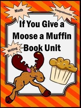 Moose a Muffin Math  Literacy Book Activities - In this 54 page unit, you will receive loads of math and literacy worksheets and activities based on the book, If You Give a Moose a Muffin. All activities follow the Common Core standards for Grades 1 and 2. Several of the activities allow you to differentiate instruction for your high and low learners.