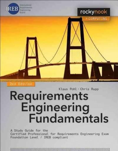 Requirements Engineering Fundamentals: For the Certified Professional for Requirements Engineering Exam - Foundat...