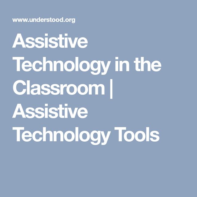 Assistive Technology in the Classroom | Assistive Technology Tools