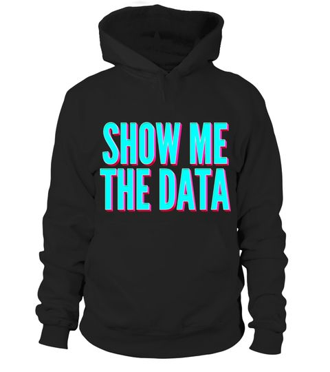 """# Show Me The Data Scientist Statistician PhD Unisex T-Shirt .  Special Offer, not available in shops      Comes in a variety of styles and colours      Buy yours now before it is too late!      Secured payment via Visa / Mastercard / Amex / PayPal      How to place an order            Choose the model from the drop-down menu      Click on """"Buy it now""""      Choose the size and the quantity      Add your delivery address and bank details      And that's it!      Tags: Show Me the Data…"""