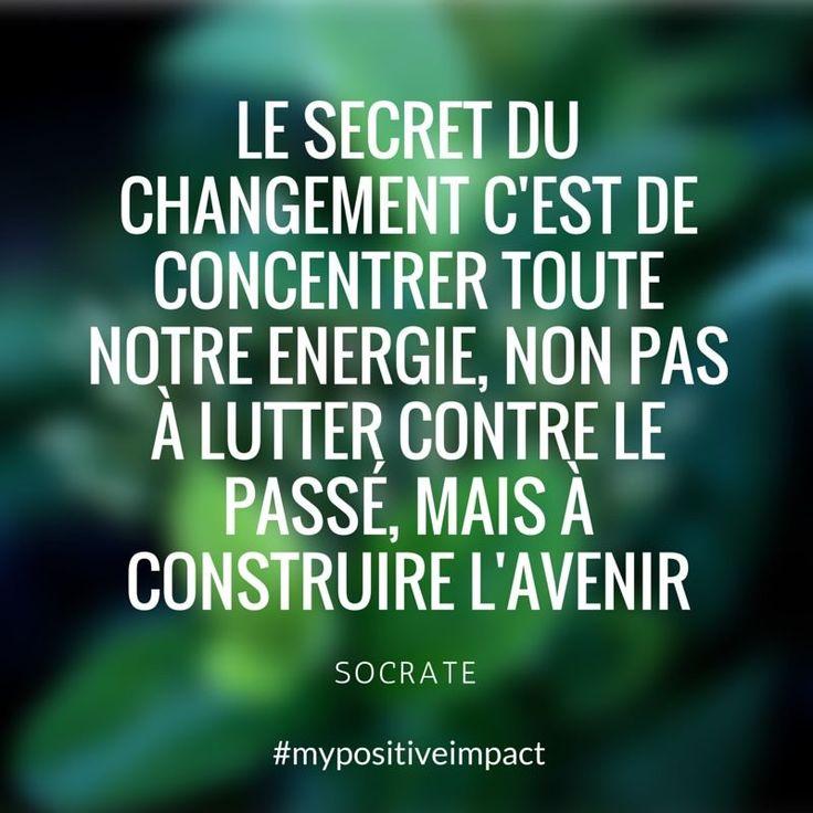 Le secret du changement c'est de concentrer toute notre énergie, non pas à lutter contre le passé, mais à construire l'avenir. -Socrate