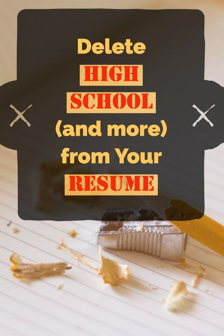 Delete high school and more from your resume perfectly