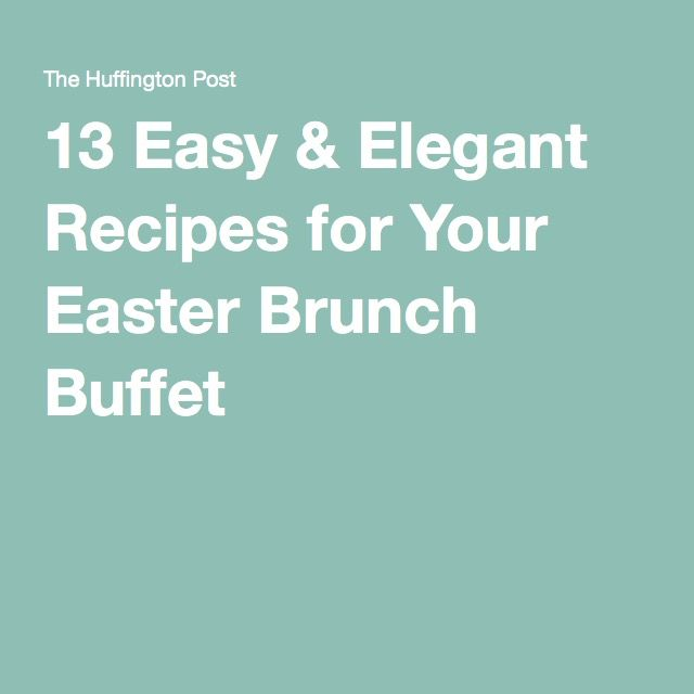 13 Easy & Elegant Recipes for Your Easter Brunch Buffet