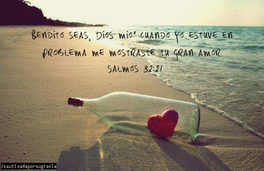 BENDITO SEAS, DIOS MÍO, CUANDO YO ESTUVE EN PROBLEMAS, ME MOSTRASTE TU GRAN AMOR!!  SALMOS 31:21