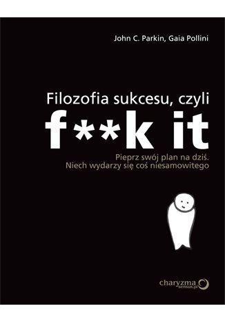 Filozofia sukcesu, czyli F**k it -   Parkin John C., Pollini Gaia , tylko w empik.com: 29,49 zł. Przeczytaj recenzję Filozofia sukcesu, czyli F**k it. Zamów dostawę do dowolnego salonu i zapłać przy odbiorze!