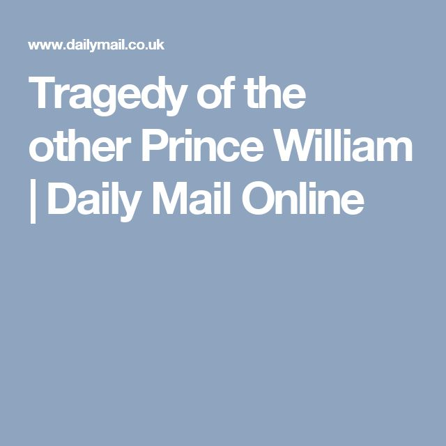 Tragedy of the other Prince William | Daily Mail Online