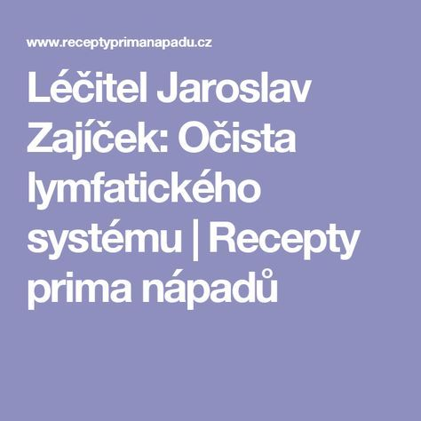 Léčitel Jaroslav Zajíček: Očista lymfatického systému | Recepty prima nápadů