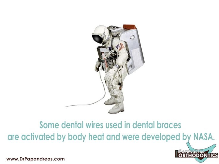 Orthodontic Fact #7 Some dental wires used in dental braces are activated by body heat and were developed by NASA.