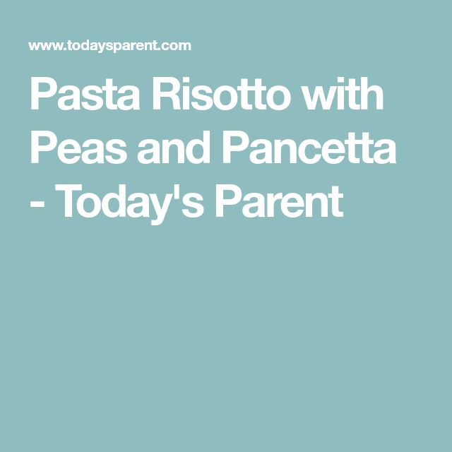 Pasta Risotto with Peas and Pancetta - Today's Parent