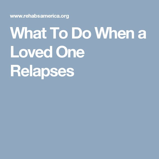 What To Do When a Loved One Relapses