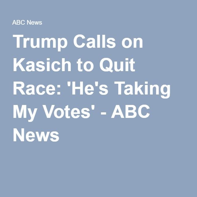You guys do know that this guy is INSANE, don't you??? Trump Calls on Kasich to Quit Race: 'He's Taking My Votes' - ABC News