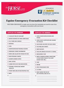Equine Emergency-Evacuation Kit Checklist - TheHorse.com   Print and use this checklist to ensure you have the basics for both humans and horses in case of an evacuation. Learn more & develop your own evacuation plan at TheHorse.com/Evacuation. #horses #horsehealth #evacuation #emergencypreparedness #checklist