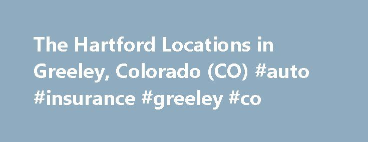 The Hartford Locations in Greeley, Colorado (CO) #auto #insurance #greeley #co http://colorado.nef2.com/the-hartford-locations-in-greeley-colorado-co-auto-insurance-greeley-co/  The Hartford – Auto and Home Insurance locations in Greeley, Colorado (CO) The AARP Automobile & Homeowners Insurance Program from The Hartford is underwritten by Hartford Fire Insurance Company and its affiliates, One Hartford Plaza, Hartford CT 06155. In California, the Auto Program is unwritten by Hartford…