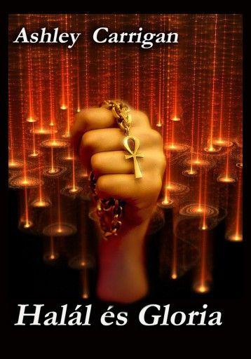 Ashley Carrigan - Halál és Gloria e-book és nyomtatott könyv itt: http://publioboox.com/ashleycarrigan