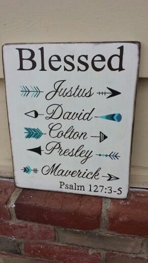 Psalm 127:3-5a.   Blessed sign with arrow names.  Hand Painted wooden signs / Designs by Vena - find me on Facebook. https://m.facebook.com/DesignsbyVena. Or follow me on Instagram and @vena_hallahan  .#designsbyvena. #handmade. #madewithlove. #blessed
