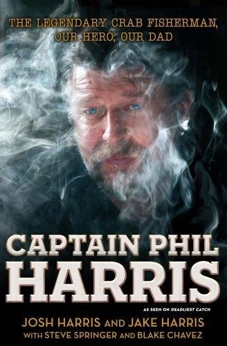 Captain Phil Harris: The Legendary Crab Fisherman, Our Hero, Our Dad by Josh Harris, http://www.amazon.com/gp/product/1451666047/ref=cm_sw_r_pi_alp_dzVbrb0RCXTT0