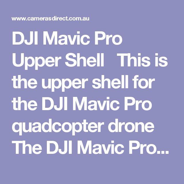 DJI Mavic Pro Upper Shell   This is the upper shell for the DJI Mavic Pro quadcopter drone  The DJI Mavic Pro Upper Shell comes with a full Australian warranty.