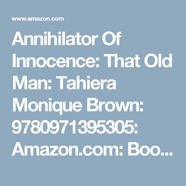 Annihilator Of Innocence That Old Man Tahiera Monique Brown