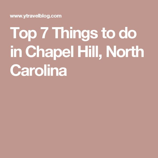 Top 7 Things to do in Chapel Hill, North Carolina