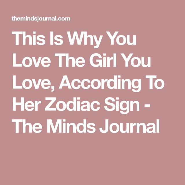 This Is Why You Love The Girl You Love, According To Her Zodiac Sign - The Minds Journal