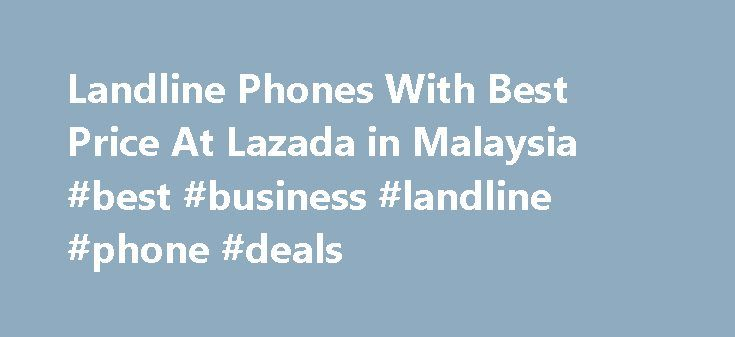 Landline Phones With Best Price At Lazada in Malaysia #best #business #landline #phone #deals http://charlotte.remmont.com/landline-phones-with-best-price-at-lazada-in-malaysia-best-business-landline-phone-deals/  Landline Phones The Time Before Smartphones and Mobile Phones Do you remember the times when you would go home after school and still call your friends over the phone? You would talk and talk for hours, and you would play with the cord or wire? Or how about when you would…