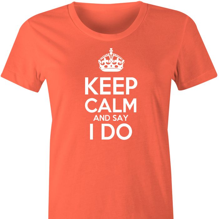 Keep Calm and Say I Do Tshirt or Singlet