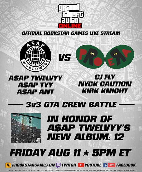 ASAP Mob (ASAP Twelvyy x ASAP TyY x ASAP Ant)  versus  Pro.Era (CJ Fly x Nyck Caution x Kirk Knight)  GTA 3v3 In honor and celebration of A$AP Twelvyy's brand new debut album: 12 (on iTunes now)  LIVE Tomorrow Friday Aug 11 5pm Eastern (2pm Pacific | 10pm UK) Hosted by Bangers & Lean from the Rockstar Stream Team  We'll be live here on the Rockstar Games Facebook page as well as on the official @rockstargames Twitch and YouTube channels and taking questions from live chat for 12vy and all…