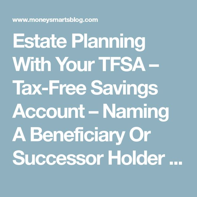 Estate Planning With Your TFSA – Tax-Free Savings Account – Naming A Beneficiary Or Successor Holder | Money Smarts Blog