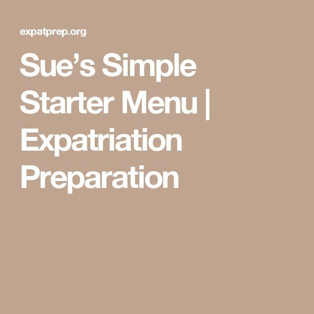 Sue's Simple Starter Menu   Expatriation Preparation