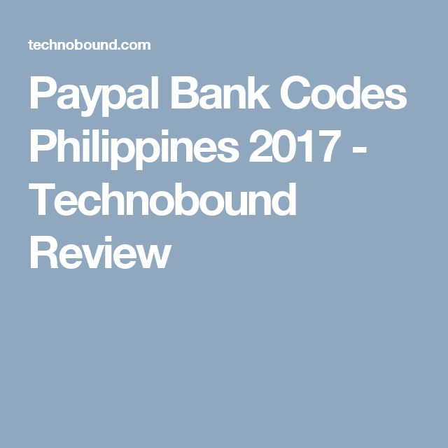 Paypal Bank Codes Philippines 2017 - Technobound Review
