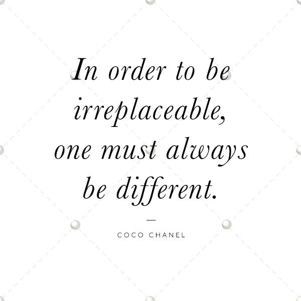 In order to be irreplaceable, one must always be different - #CocoChanel #quote