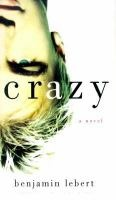 Crazy by Benjamin Lebert (Adult Fiction). A fast, funny, wry autobiographical coming-of-age novel by a 16-year-old -- a runaway bestseller in Germany that is causing excitement everywhere. Now at a remedial boarding school (he's been thrown out of four schools already), where he's trying to pass ninth grade and maybe even graduate from high school, but most of Benni's education is outside of school.